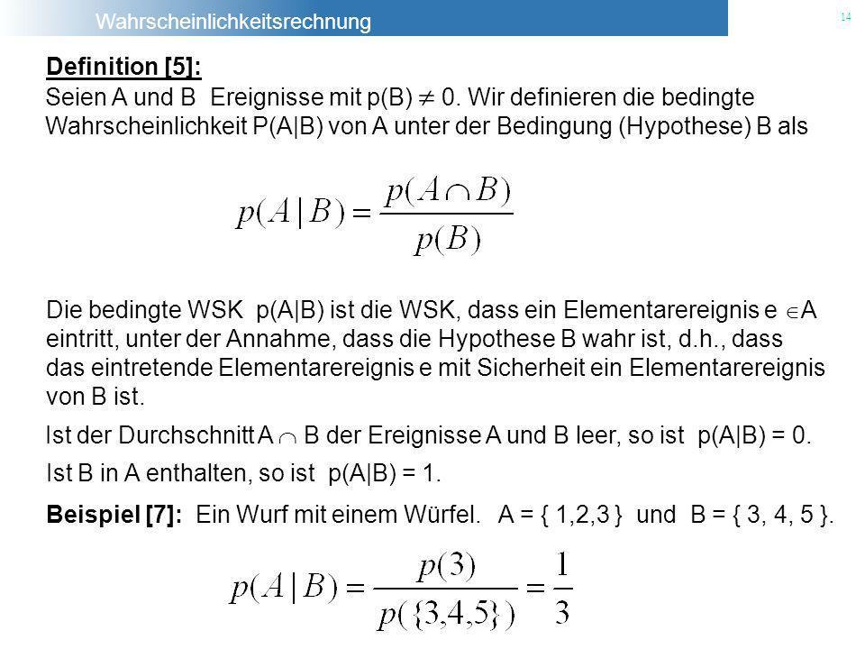 Definition [5]: Seien A und B Ereignisse mit p(B)  0. Wir definieren die bedingte.